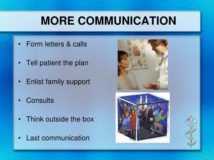 MORE COMMUNICATION