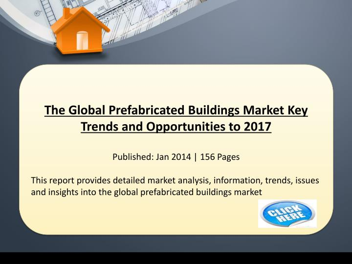 The Global Prefabricated Buildings Market Key Trends and Opportunities to 2017