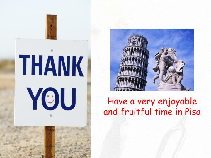 Have a very enjoyable and fruitful time in Pisa