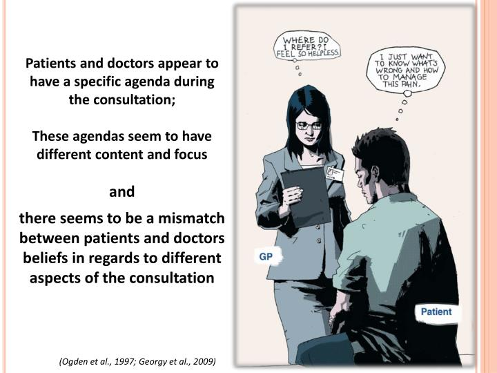 Patients and doctors appear to have a specific agenda during the consultation;