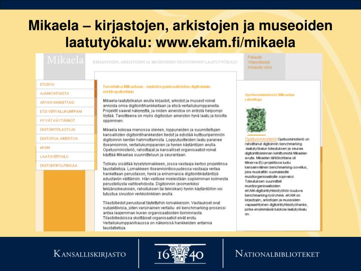 Mikaela – kirjastojen, arkistojen ja museoiden laatutyökalu: www.ekam.fi/mikaela