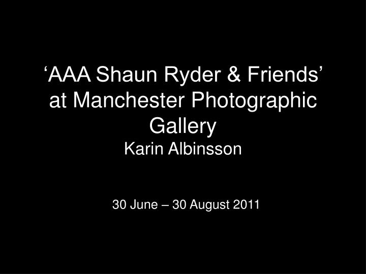 'AAA Shaun Ryder & Friends' at Manchester Photographic Gallery