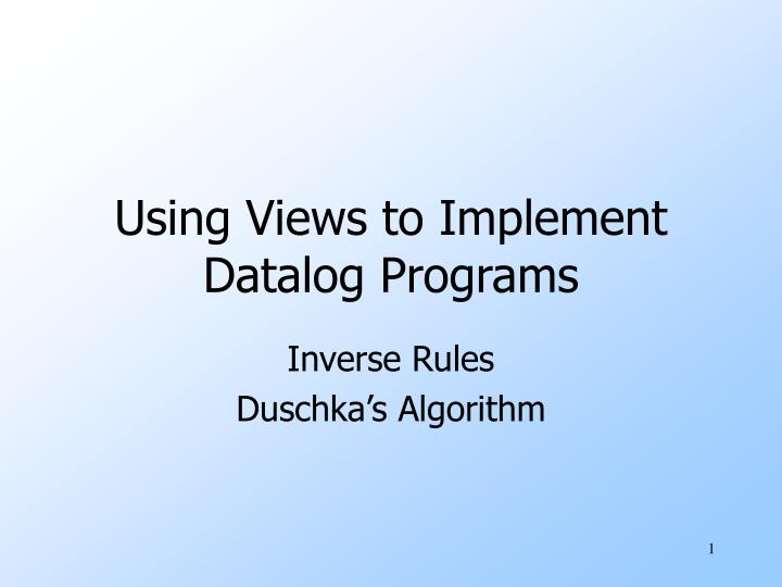 Using Views to Implement Datalog Programs