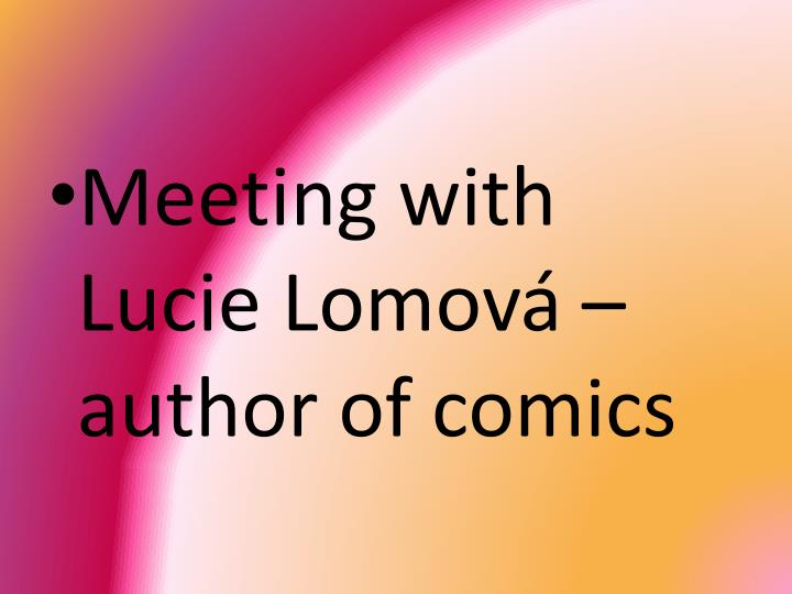 Meeting with Lucie Lomová – author of comics