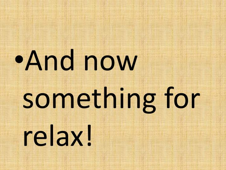 And now something for relax!