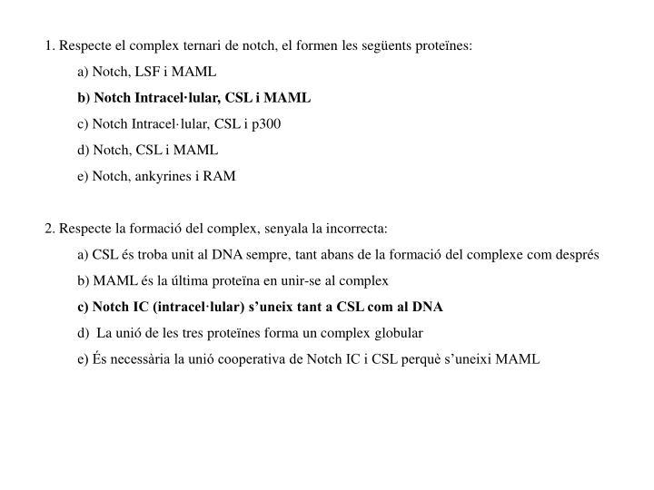 1. Respecte el complex ternari de notch, el formen les següents proteïnes: