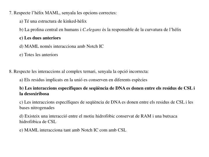 7. Respecte l'hèlix MAML, senyala les opcions correctes: