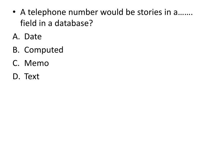 A telephone number would be stories in a……. field in a database?