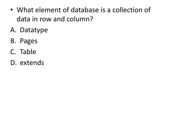 What element of database is a collection of data in row and column?
