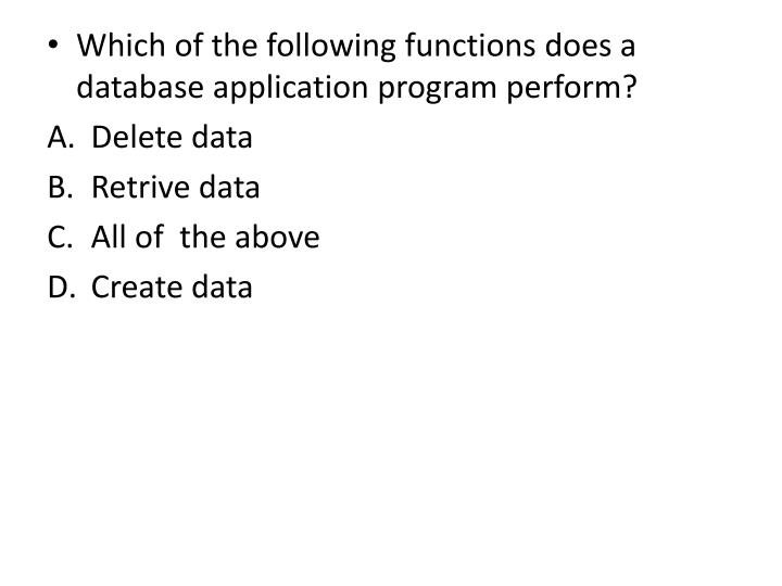 Which of the following functions does a database application program perform?