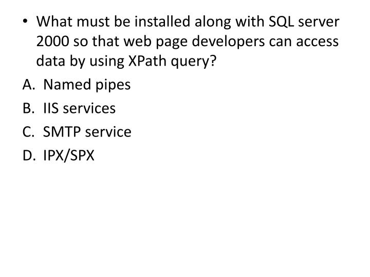 What must be installed along with SQL server 2000 so that web page developers can access data by using