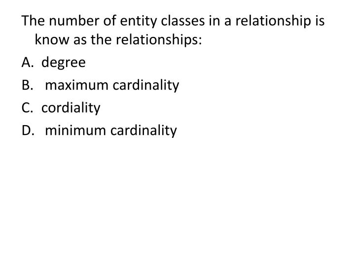 The number of entity classes in a relationship is know as the relationships: