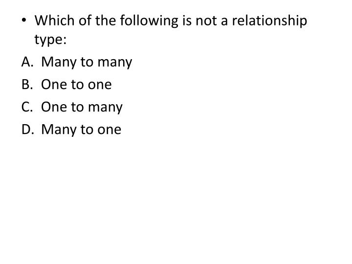 Which of the following is not a relationship type: