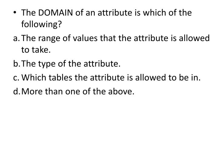 The DOMAIN of an attribute is which of the following?