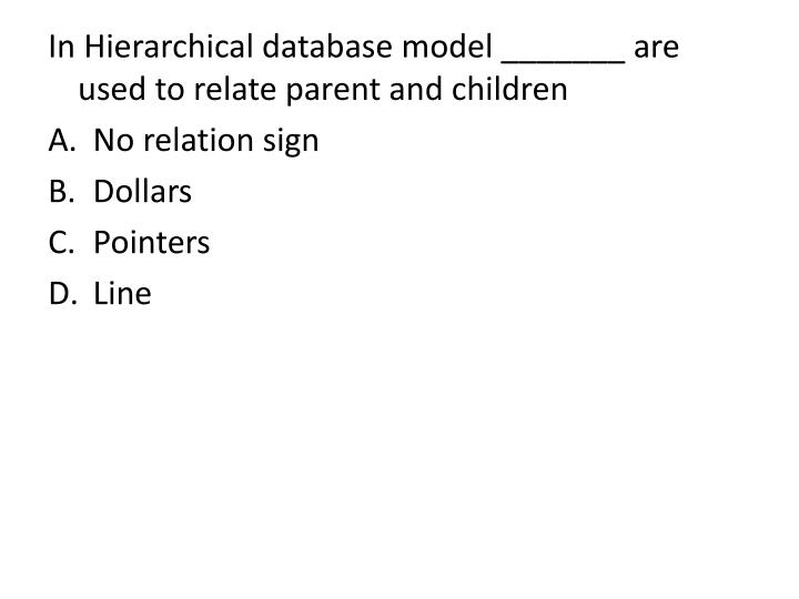 In Hierarchical database model _______ are used to relate parent and children