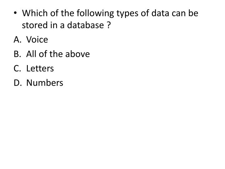 Which of the following types of data can be stored in a database ?