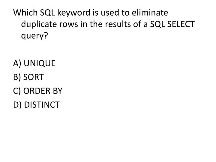 Which SQL keyword is used to eliminate duplicate rows in the results of a SQL SELECT query?