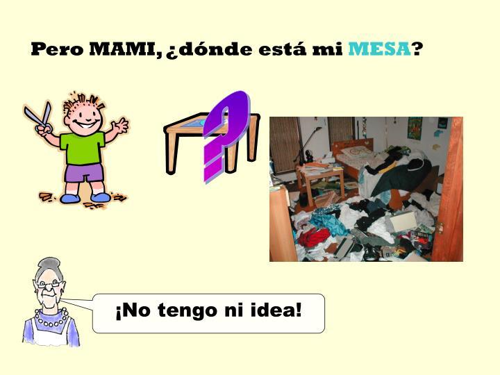 Pero MAMI, ¿dónde está mi