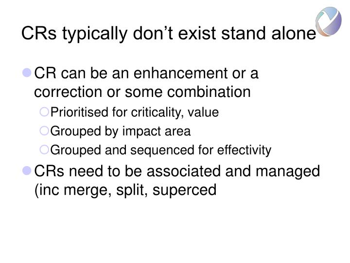 CRs typically don't exist stand alone