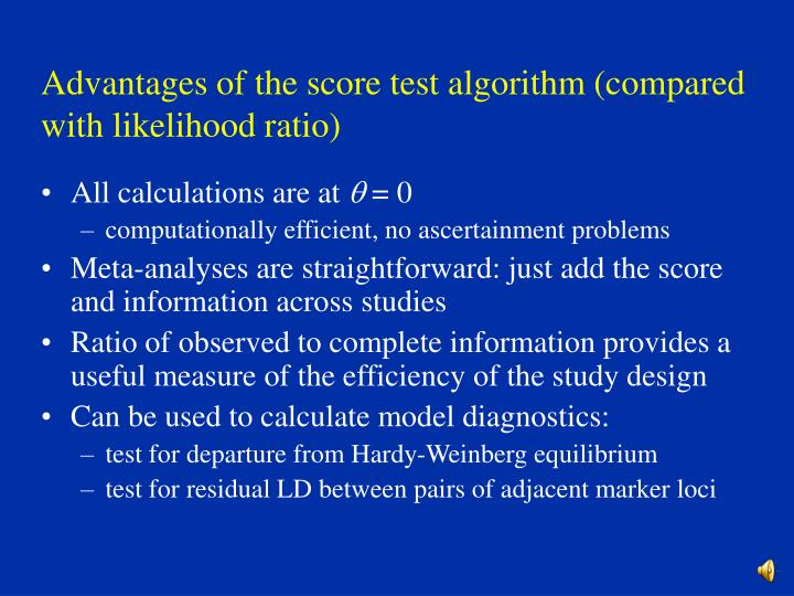 Advantages of the score test algorithm (compared with likelihood ratio)