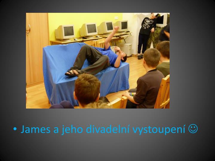 James a jeho divadelní vystoupení