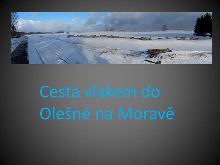 Cesta vlakem do Olešné na Moravě