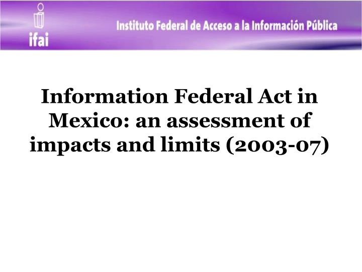 Information Federal Act in Mexico: an assessment of impacts and limits (2003-07)