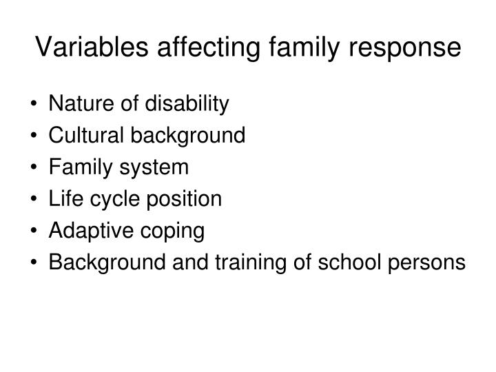 Variables affecting family response