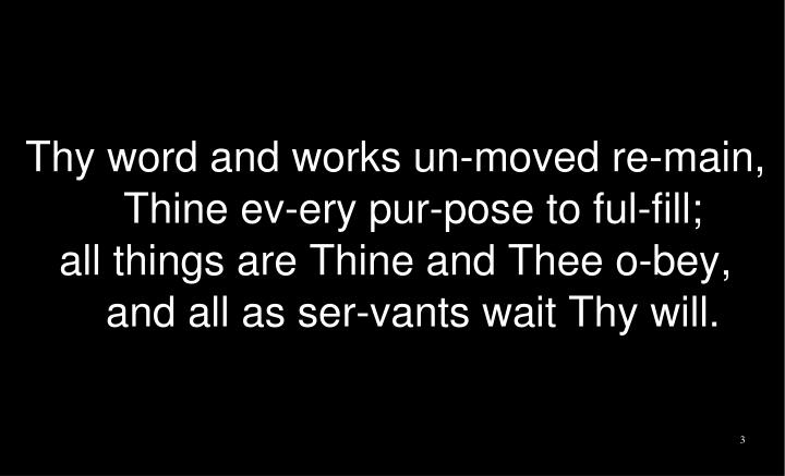Thy word and works un-moved re-main,