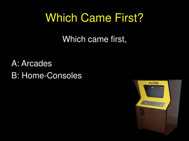 Which Came First?