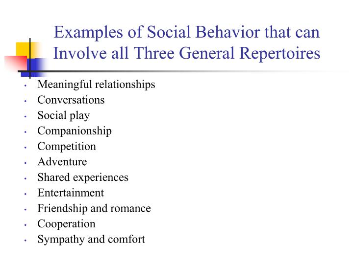 Examples of Social Behavior that can Involve all Three General Repertoires