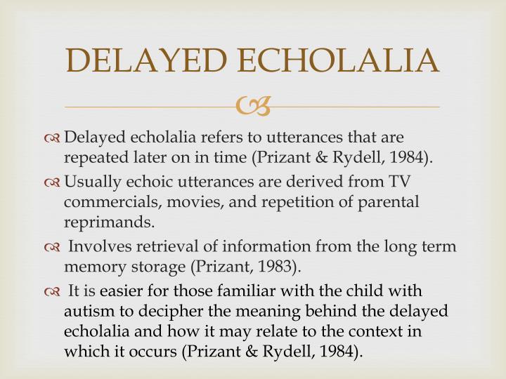 DELAYED ECHOLALIA
