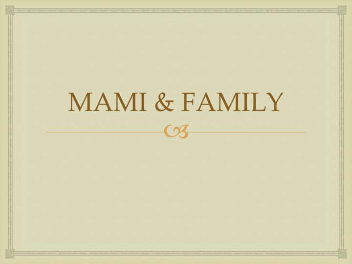 MAMI & FAMILY
