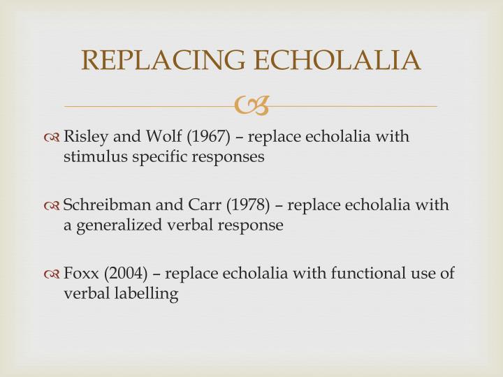 REPLACING ECHOLALIA