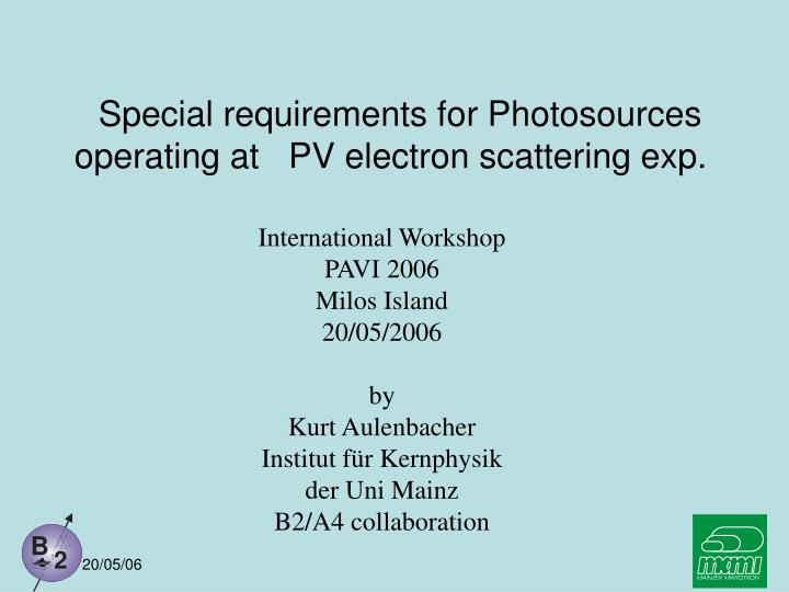 Special requirements for photosources operating at pv electron scattering exp