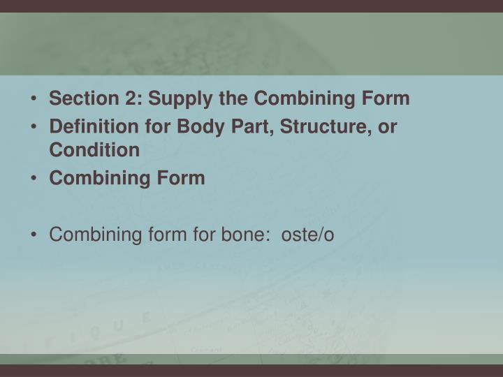 Section 2: Supply the Combining Form