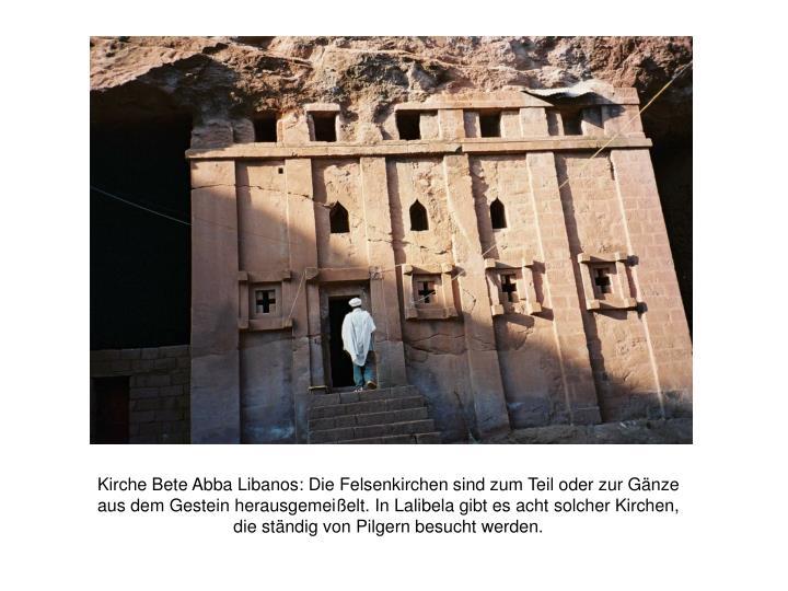 Kirche Bete Abba Libanos: Die Felsenkirchen sind zum Teil oder zur Gänze aus dem Gestein herausgemeißelt. In Lalibela gibt es acht solcher Kirchen, die ständig von Pilgern besucht werden.