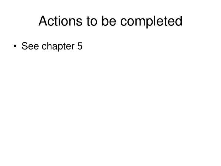 Actions to be completed
