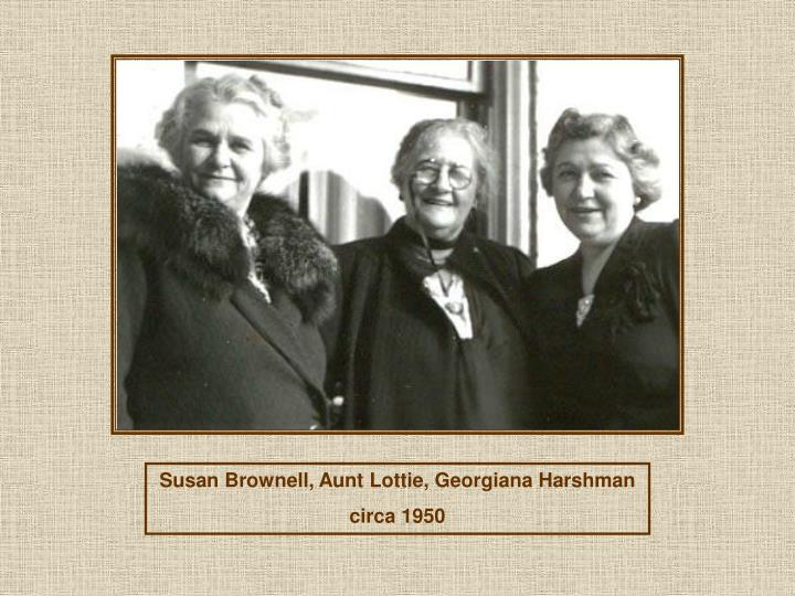 Susan Brownell, Aunt Lottie, Georgiana Harshman