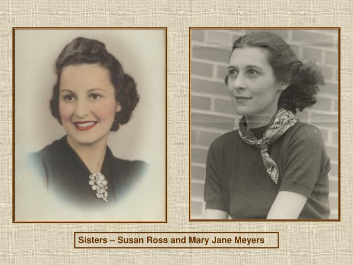 Sisters – Susan Ross and Mary Jane Meyers