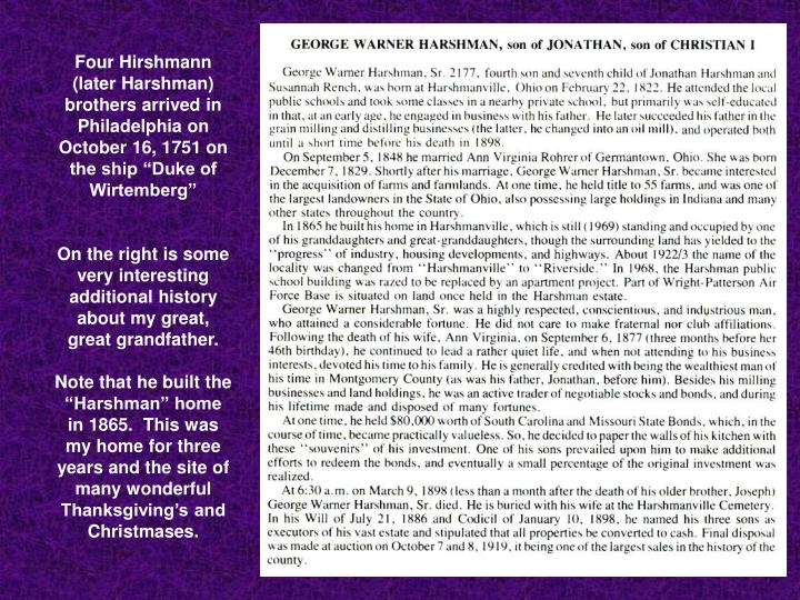 "Four Hirshmann (later Harshman) brothers arrived in Philadelphia on October 16, 1751 on the ship ""Duke of Wirtemberg"""