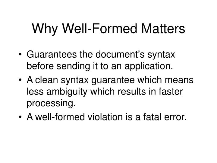 Why Well-Formed Matters
