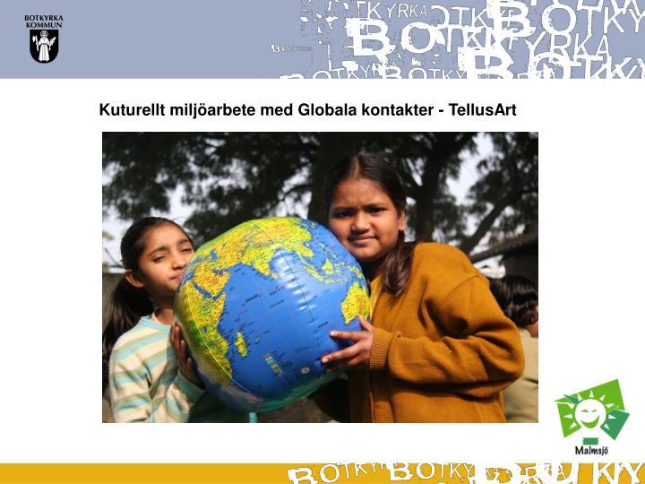Kuturellt miljöarbete med Globala kontakter - TellusArt