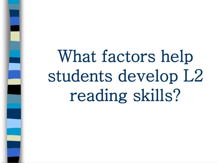 What factors help students develop l2 reading skills