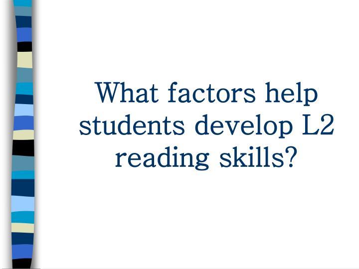 What factors help students develop L2 reading skills?
