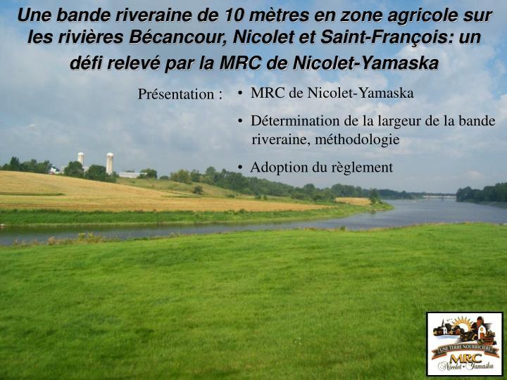 Une bande riveraine de 10 mètres en zone agricolesur les rivières Bécancour, Nicolet et Saint-François: un défi relevé par la MRC de Nicolet-Yamaska