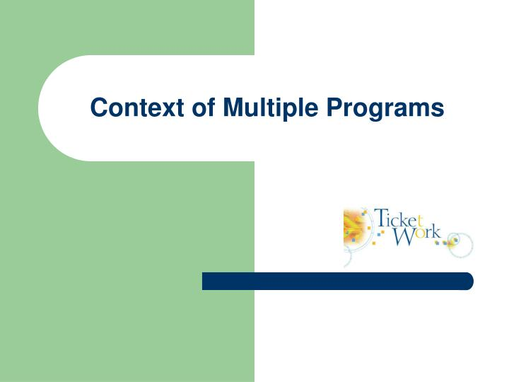 Context of Multiple Programs
