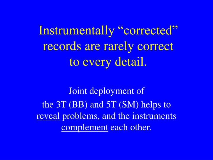 "Instrumentally ""corrected"" records are rarely correct"