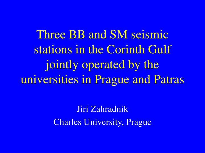 Three BB and SM seismic stations in the Corinth Gulf jointly operated by the universities in Prague and Patras