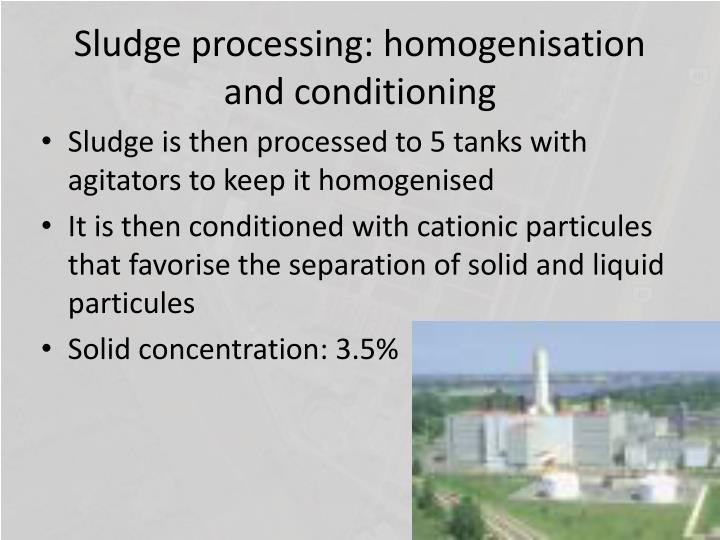 Sludge processing: homogenisation and conditioning